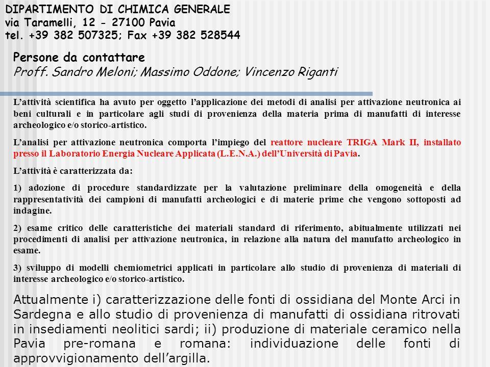 DIPARTIMENTO DI CHIMICA GENERALE via Taramelli, 12 - 27100 Pavia tel. +39 382 507325; Fax +39 382 528544 Persone da contattare Proff. Sandro Meloni; M