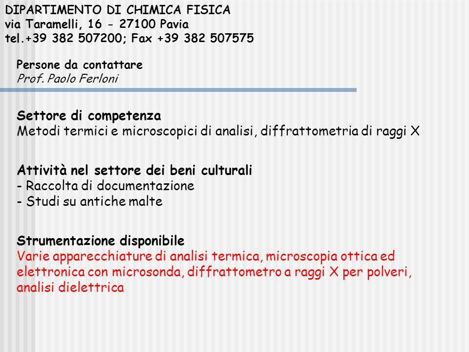 DIPARTIMENTO DI CHIMICA FISICA via Taramelli, 16 - 27100 Pavia tel.+39 382 507200; Fax +39 382 507575 Persone da contattare Prof. Paolo Ferloni Settor