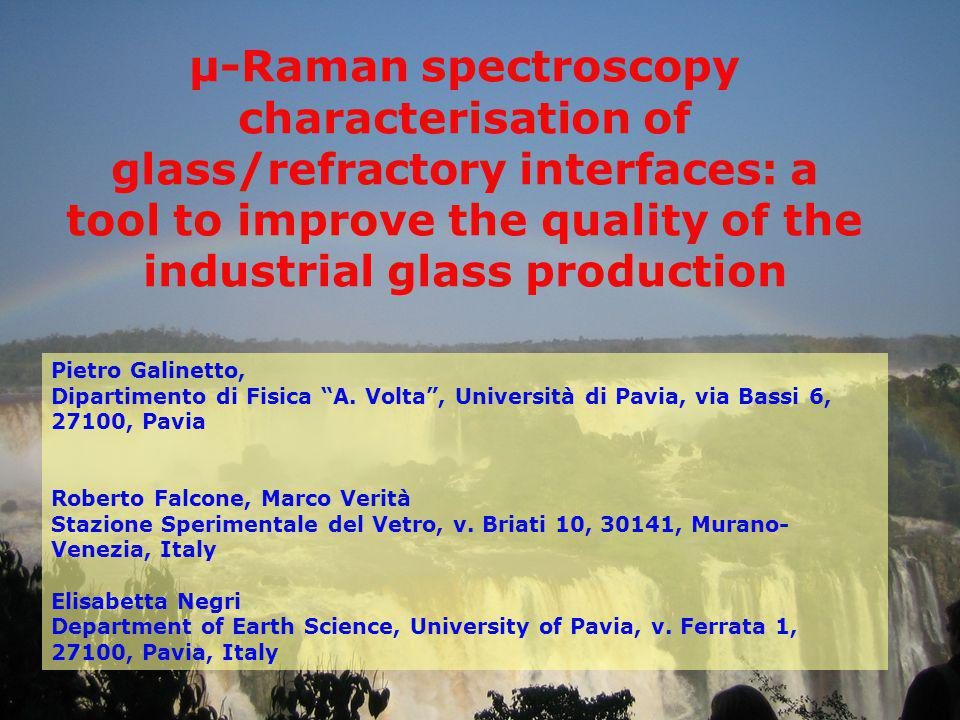 µ-Raman spectroscopy characterisation of glass/refractory interfaces: a tool to improve the quality of the industrial glass production Pietro Galinett