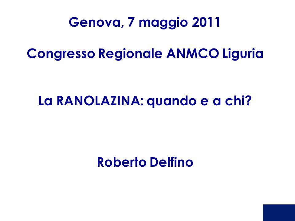 Genova, 7 maggio 2011 Congresso Regionale ANMCO Liguria La RANOLAZINA: quando e a chi? Roberto Delfino