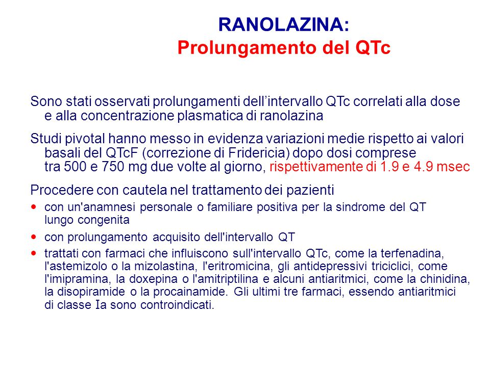 Sono stati osservati prolungamenti dell'intervallo QTc correlati alla dose e alla concentrazione plasmatica di ranolazina Studi pivotal hanno messo in