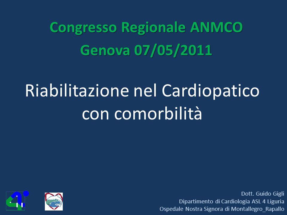 Riabilitazione nel Cardiopatico con comorbilità Congresso Regionale ANMCO Genova 07/05/2011 Dott. Guido Gigli Dipartimento di Cardiologia ASL 4 Liguri