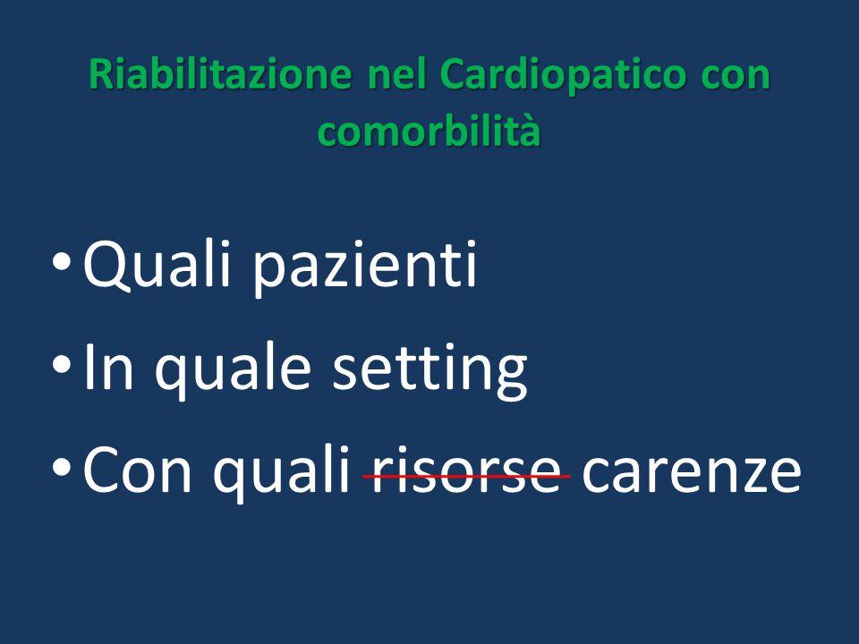 Riabilitazione nel Cardiopatico con comorbilità Quali pazienti In quale setting Con quali risorse carenze
