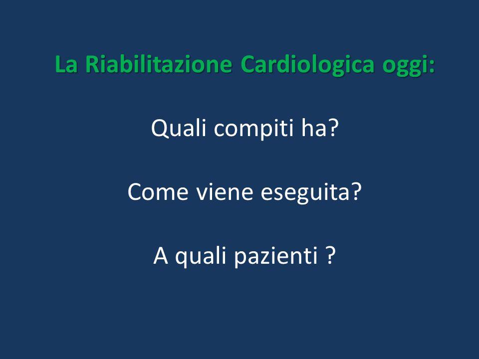 IERI: POST-INFARTO OGGI: POST-CHIRURGICO La Riabilitazione Cardiologica