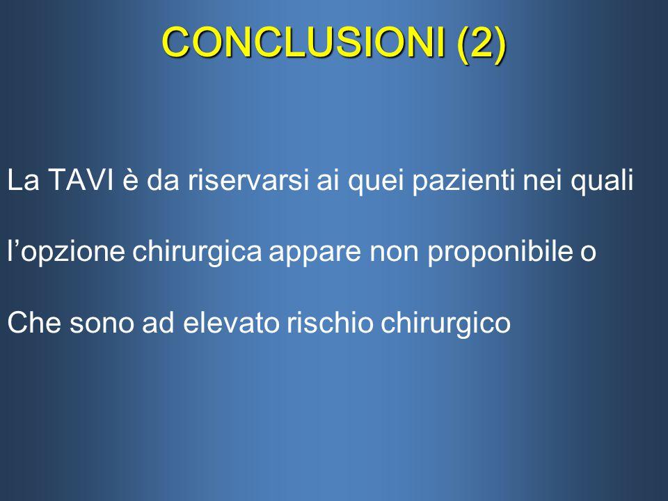 CONCLUSIONI (2) La TAVI è da riservarsi ai quei pazienti nei quali l'opzione chirurgica appare non proponibile o Che sono ad elevato rischio chirurgic
