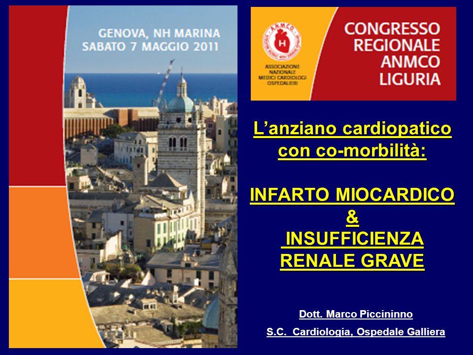 L'anziano cardiopatico con co-morbilità: INFARTO MIOCARDICO & INSUFFICIENZA RENALE GRAVE INSUFFICIENZA RENALE GRAVE Dott.