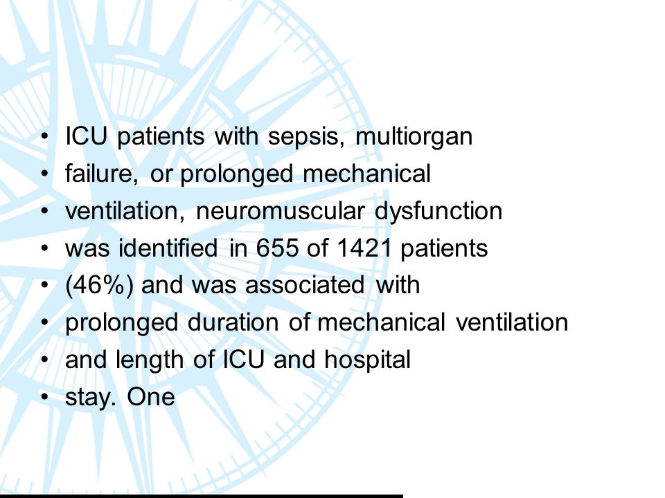 ICU patients with sepsis, multiorgan failure, or prolonged mechanical ventilation, neuromuscular dysfunction was identified in 655 of 1421 patients (46%) and was associated with prolonged duration of mechanical ventilation and length of ICU and hospital stay.