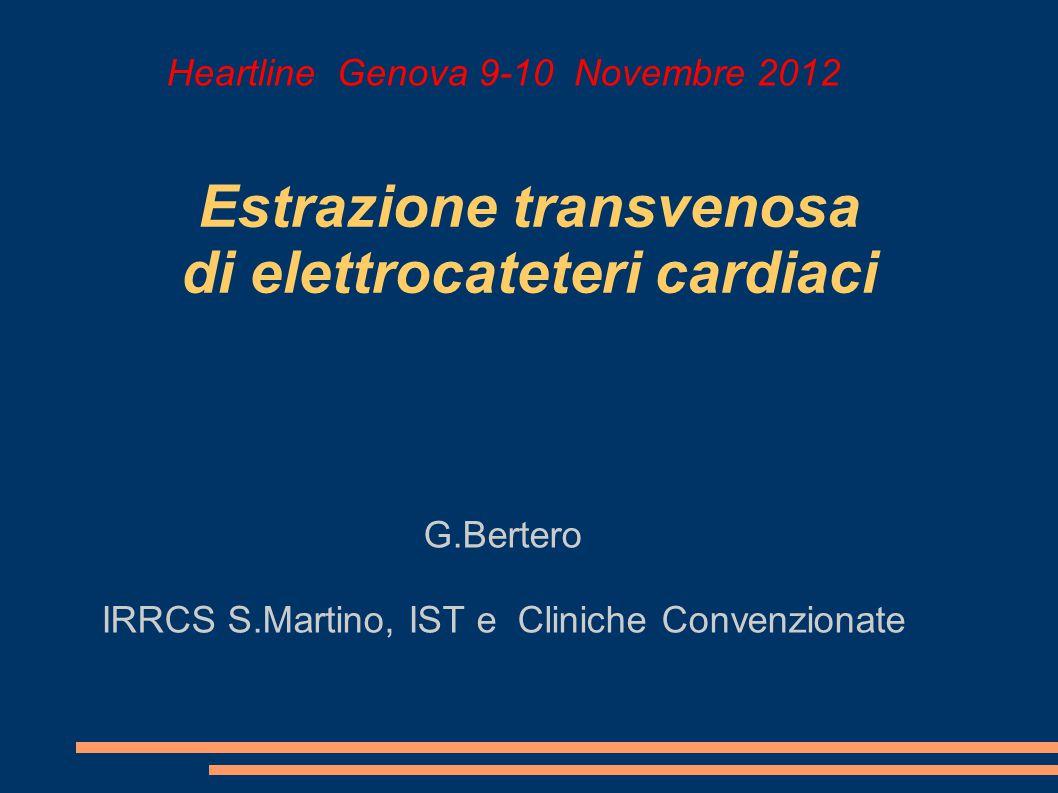 Estrazione transvenosa di elettrocateteri cardiaci Heartline Genova 9-10 Novembre 2012 G.Bertero IRRCS S.Martino, IST e Cliniche Convenzionate