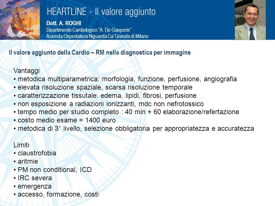 """Dott. A. ROGHI Dipartimento Cardiologico """"A. De Gasperis"""" Azienda Ospedaliera Niguarda Ca' Granda di Milano Il valore aggiunto della Cardio – RM nella"""