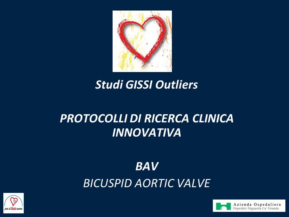 Studi GISSI Outliers PROTOCOLLI DI RICERCA CLINICA INNOVATIVA BAV BICUSPID AORTIC VALVE