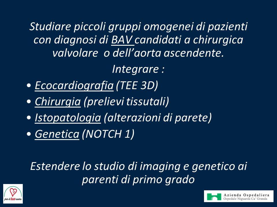 Studiare piccoli gruppi omogenei di pazienti con diagnosi di BAV candidati a chirurgica valvolare o dell'aorta ascendente. Integrare : Ecocardiografia
