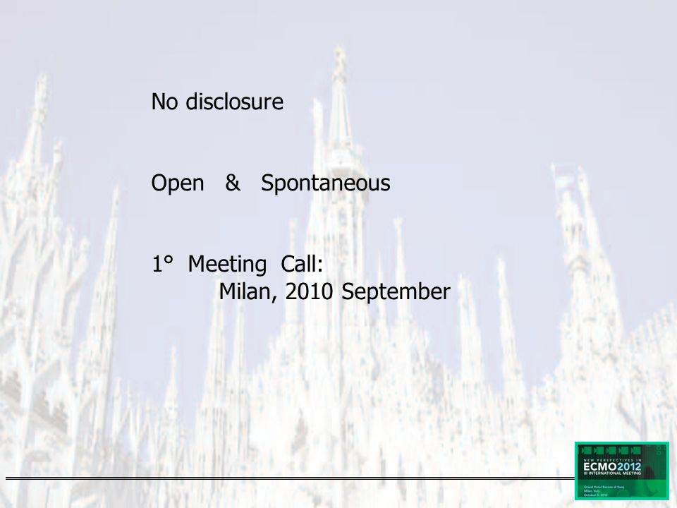 No disclosure Open & Spontaneous 1° Meeting Call: Milan, 2010 September
