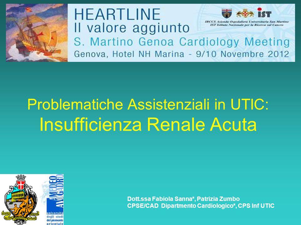 Problematiche Assistenziali in UTIC: Insufficienza Renale Acuta Dott.ssa Fabiola Sanna*, Patrizia Zumbo CPSE/CAD Dipartmento Cardiologico*, CPS Inf UT