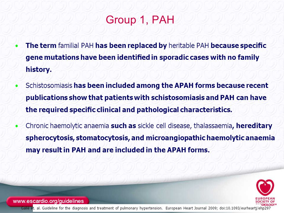 Group 1, PAH The term familial PAH has been replaced by heritable PAH because specific gene mutations have been identified in sporadic cases with no family history.