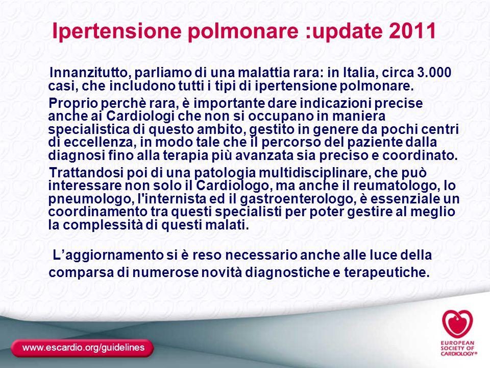 www.escardio.org/guidelines Ipertensione polmonare :update 2011 Innanzitutto, parliamo di una malattia rara: in Italia, circa 3.000 casi, che includon