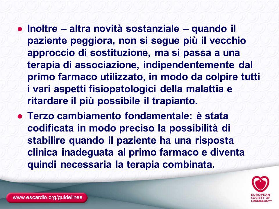 www.escardio.org/guidelines ●Inoltre – altra novità sostanziale – quando il paziente peggiora, non si segue più il vecchio approccio di sostituzione,