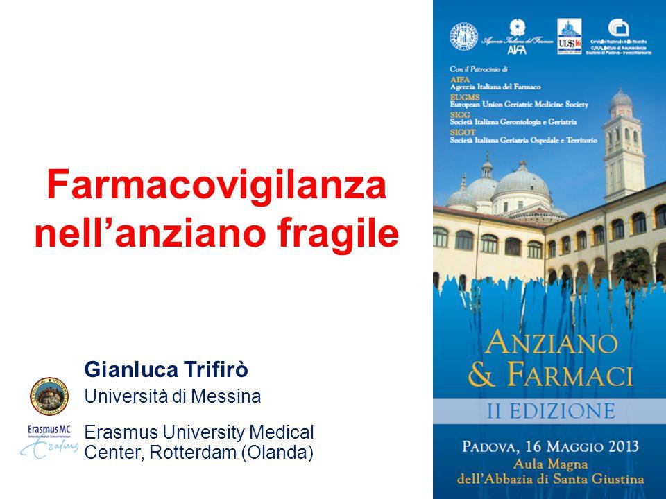 Farmacovigilanza nell'anziano fragile Gianluca Trifirò Università di Messina Erasmus University Medical Center, Rotterdam (Olanda)
