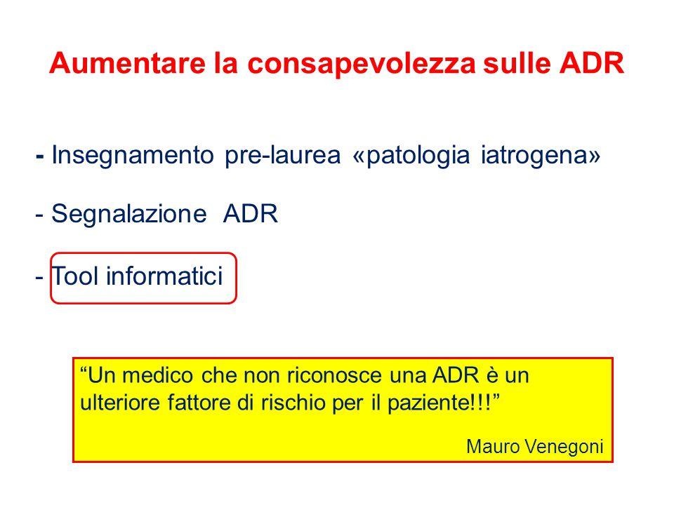 Aumentare la consapevolezza sulle ADR - Insegnamento pre-laurea «patologia iatrogena» - Segnalazione ADR - Tool informatici Un medico che non riconosce una ADR è un ulteriore fattore di rischio per il paziente!!! Mauro Venegoni