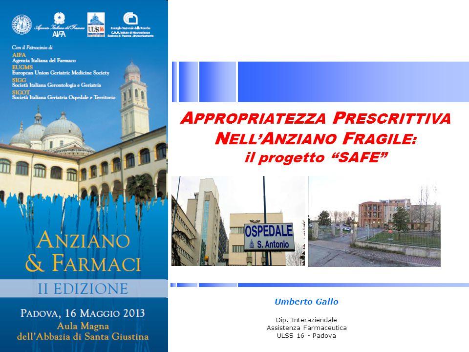 A PPROPRIATEZZA P RESCRITTIVA N ELL' A NZIANO F RAGILE: il progetto SAFE Umberto Gallo Dip.