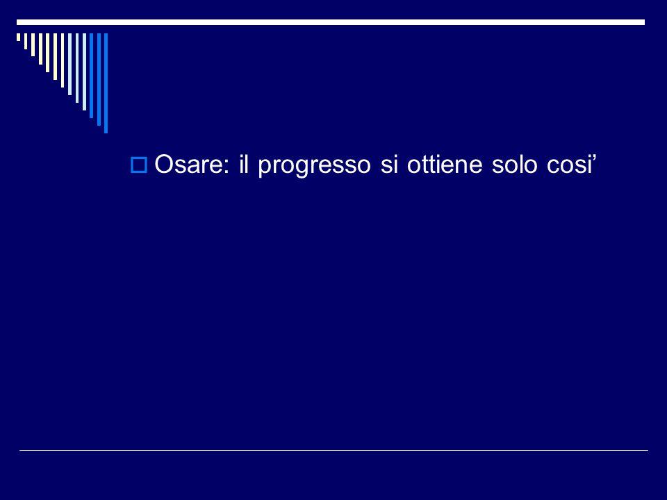  Osare: il progresso si ottiene solo cosi'