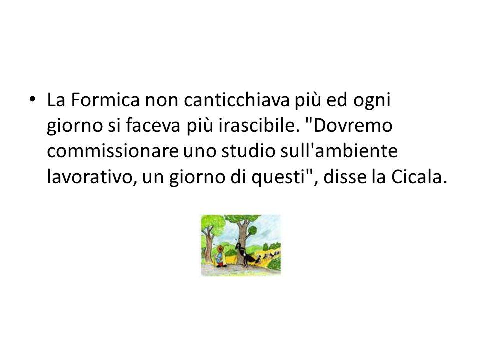 La Formica non canticchiava più ed ogni giorno si faceva più irascibile.