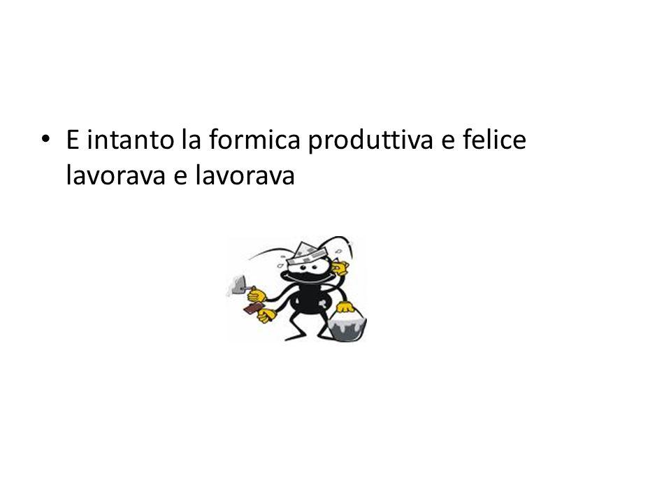 MORALE: Non ti venga mai in mente di essere una Formica produttiva e felice.