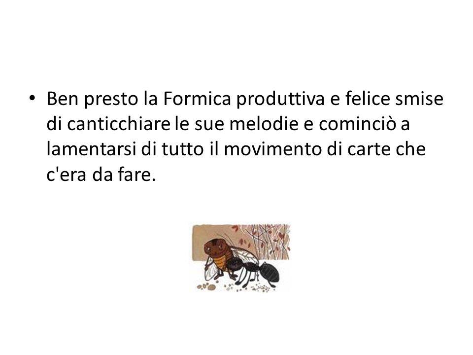 Il Calabrone, gestore generale, pertanto, concluse che era il momento di adottare delle misure: crearono la posizione di gestore dell area dove lavorava la Formica produttiva e felice.