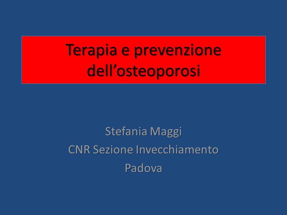 Terapia e prevenzione dell'osteoporosi Stefania Maggi CNR Sezione Invecchiamento Padova