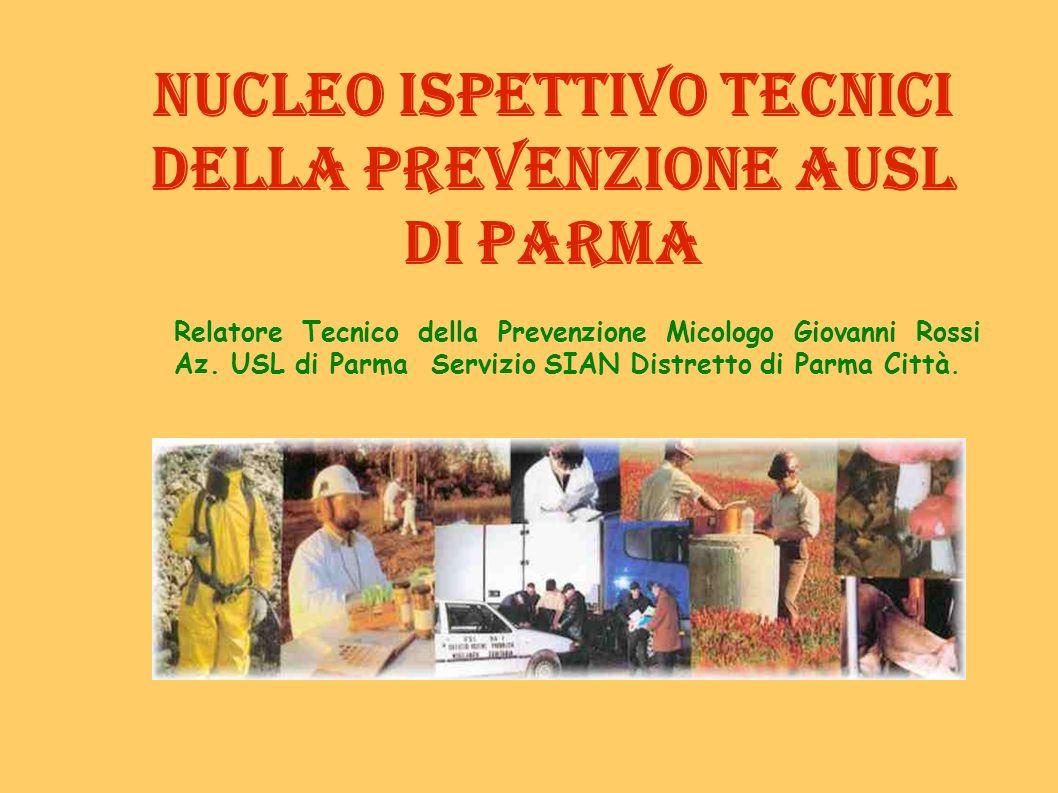 Nucleo Ispettivo Tecnici della Prevenzione AUSL di Parma Relatore Tecnico della Prevenzione Micologo Giovanni Rossi Az. USL di Parma Servizio SIAN Dis