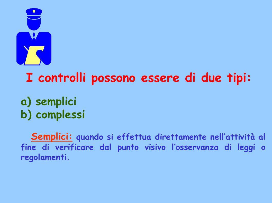 I controlli possono essere di due tipi: a) semplici b) complessi Semplici: quando si effettua direttamente nell'attività al fine di verificare dal pun