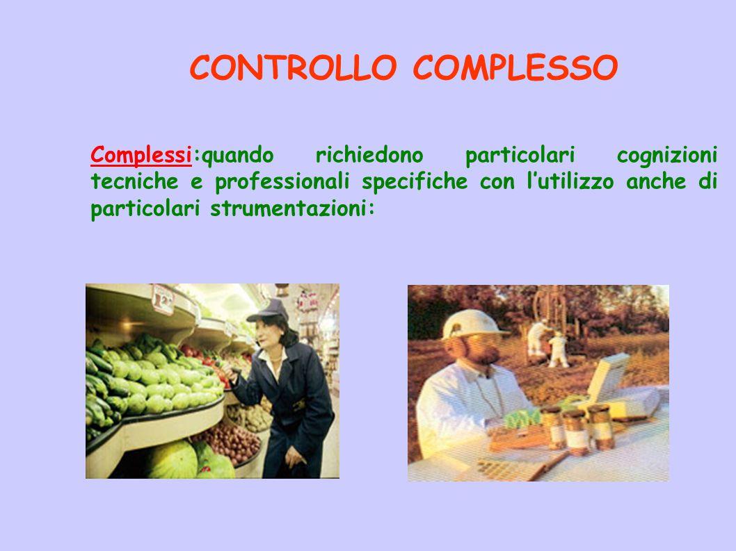 CONTROLLO COMPLESSO Complessi:quando richiedono particolari cognizioni tecniche e professionali specifiche con l'utilizzo anche di particolari strumen