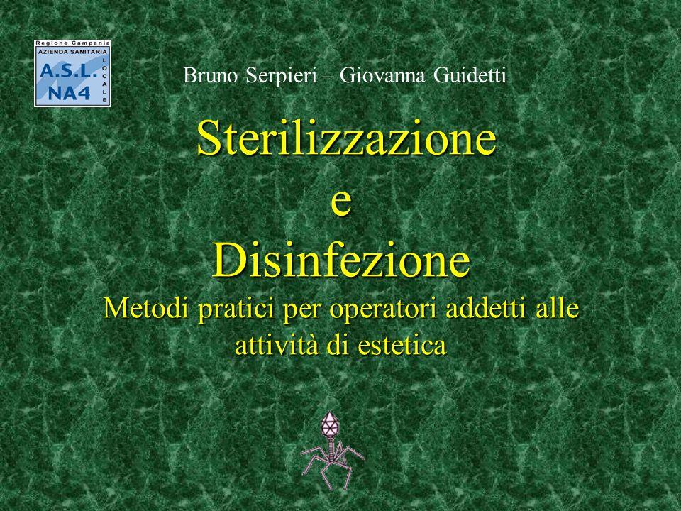 Sterilizzazione e Disinfezione Metodi pratici per operatori addetti alle attività di estetica Bruno Serpieri – Giovanna Guidetti