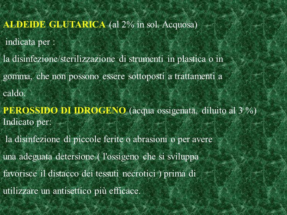 ALDEIDE GLUTARICA (al 2% in sol. Acquosa) indicata per : la disinfezione/sterilizzazione di strumenti in plastica o in gomma, che non possono essere s