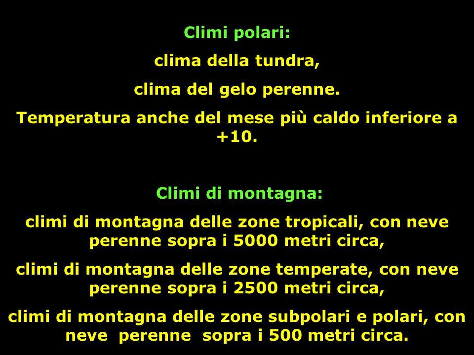 Climi polari: clima della tundra, clima del gelo perenne. Temperatura anche del mese più caldo inferiore a +10. Climi di montagna: climi di montagna d