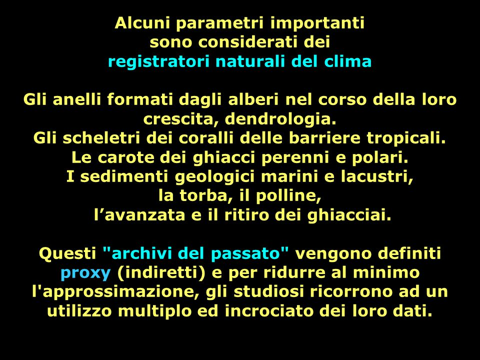 Alcuni parametri importanti sono considerati dei registratori naturali del clima Gli anelli formati dagli alberi nel corso della loro crescita, dendro