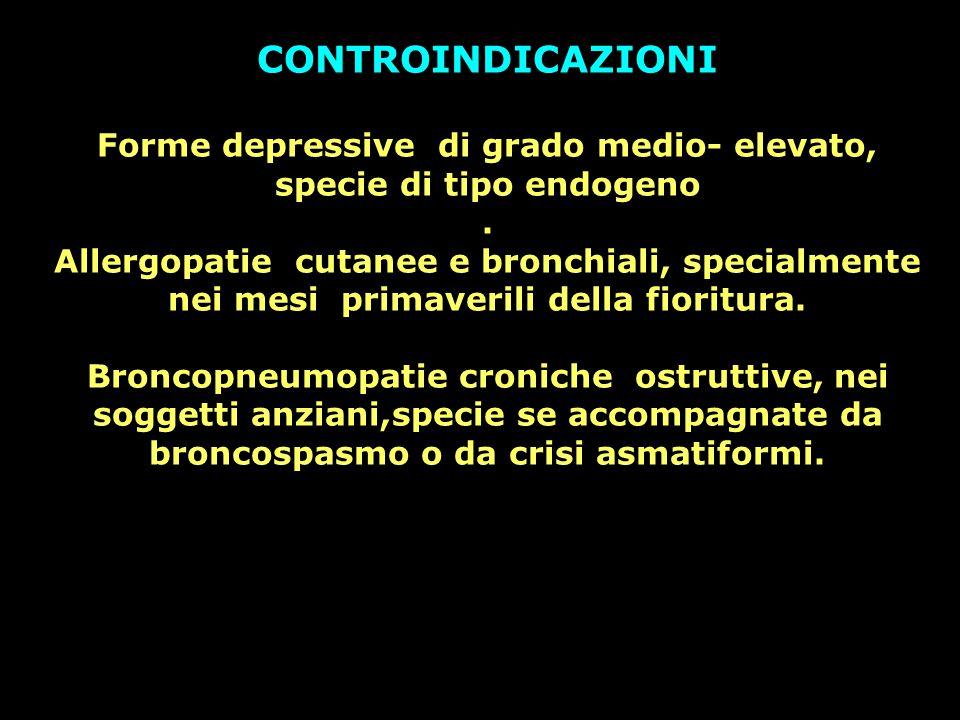 CONTROINDICAZIONI Forme depressive di grado medio- elevato, specie di tipo endogeno. Allergopatie cutanee e bronchiali, specialmente nei mesi primaver