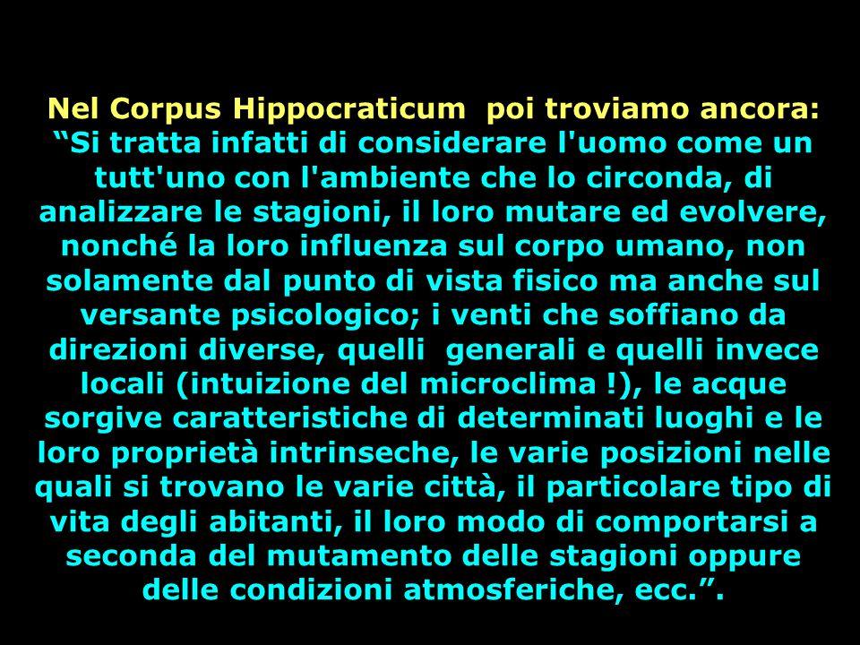 """Nel Corpus Hippocraticum poi troviamo ancora: """"Si tratta infatti di considerare l'uomo come un tutt'uno con l'ambiente che lo circonda, di analizzare"""
