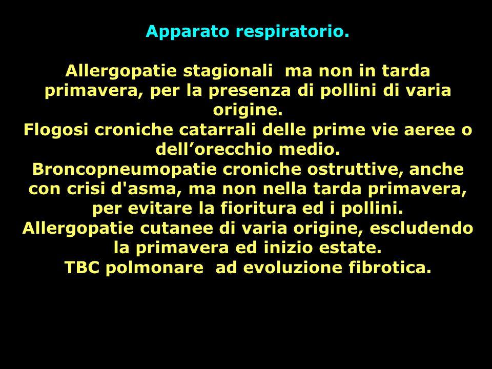 Apparato respiratorio. Allergopatie stagionali ma non in tarda primavera, per la presenza di pollini di varia origine. Flogosi croniche catarrali dell