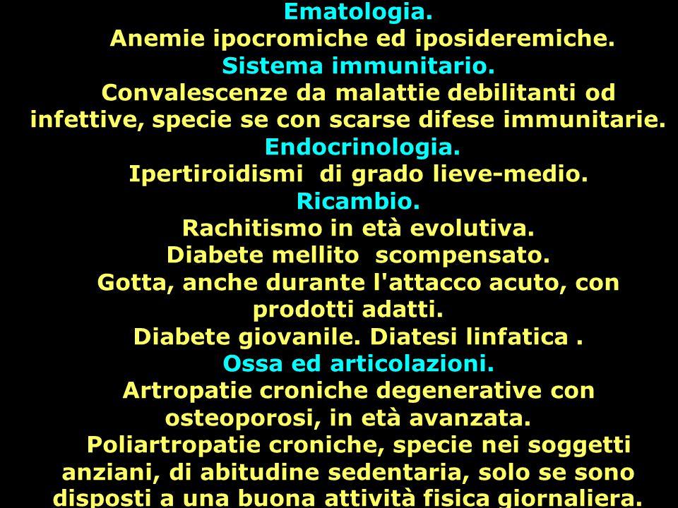 Ematologia. Anemie ipocromiche ed iposideremiche. Sistema immunitario. Convalescenze da malattie debilitanti od infettive, specie se con scarse difese