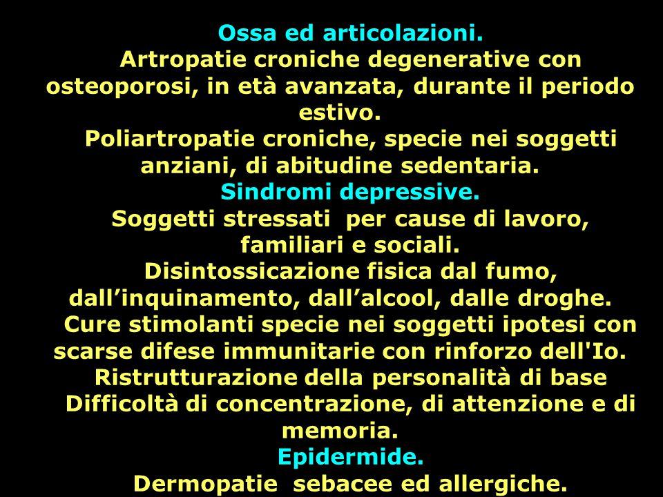 Ossa ed articolazioni. Artropatie croniche degenerative con osteoporosi, in età avanzata, durante il periodo estivo. Poliartropatie croniche, specie n