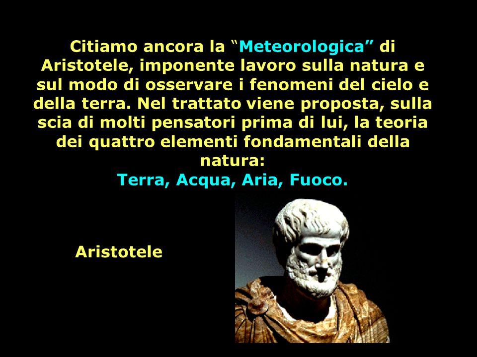 """Citiamo ancora la """"Meteorologica"""" di Aristotele, imponente lavoro sulla natura e sul modo di osservare i fenomeni del cielo e della terra. Nel trattat"""