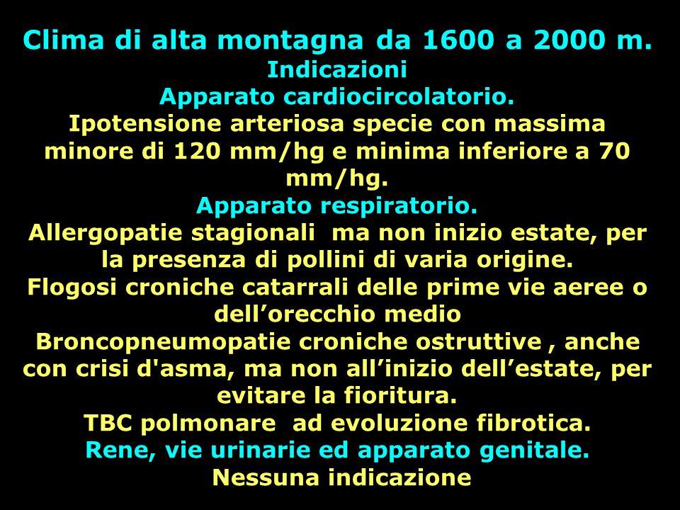 Clima di alta montagna da 1600 a 2000 m. Indicazioni Apparato cardiocircolatorio. Ipotensione arteriosa specie con massima minore di 120 mm/hg e minim