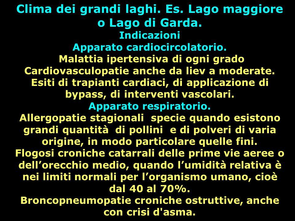 Clima dei grandi laghi. Es. Lago maggiore o Lago di Garda. Indicazioni Apparato cardiocircolatorio. Malattia ipertensiva di ogni grado Cardiovasculopa