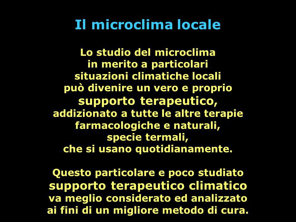 Il microclima locale Lo studio del microclima in merito a particolari situazioni climatiche locali può divenire un vero e proprio supporto terapeutico