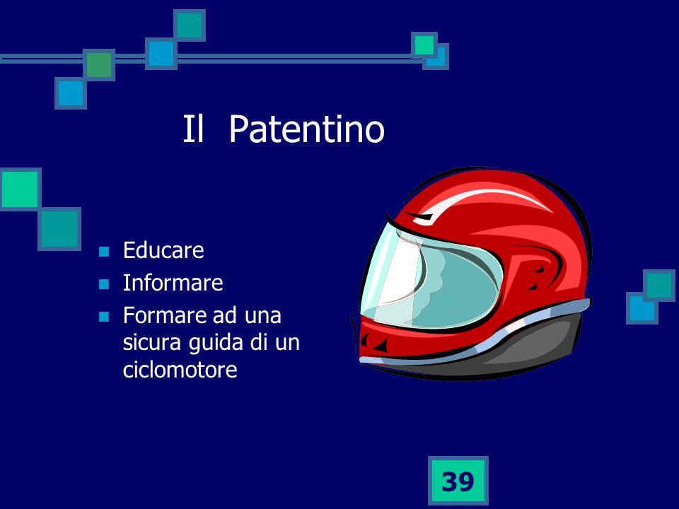 39 Il Patentino Educare Informare Formare ad una sicura guida di un ciclomotore