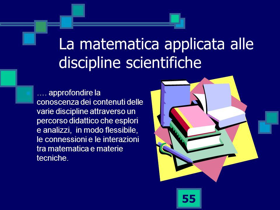 55 La matematica applicata alle discipline scientifiche ….
