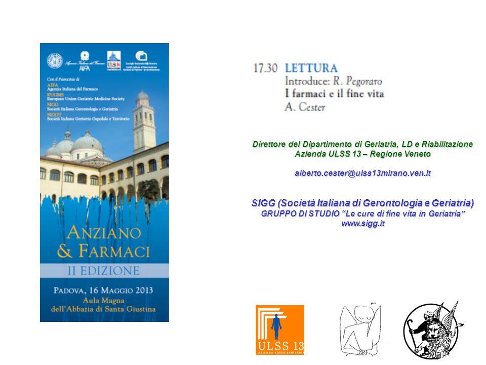 Direttore del Dipartimento di Geriatria, LD e Riabilitazione Azienda ULSS 13 – Regione Veneto alberto.cester@ulss13mirano.ven.it SIGG (Società Italian