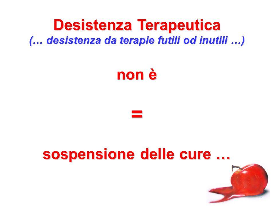 Desistenza Terapeutica (… desistenza da terapie futili od inutili …) non è = sospensione delle cure …