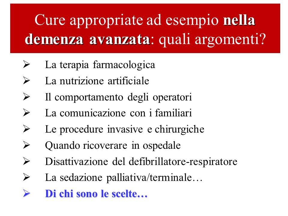 nella demenza avanzata Cure appropriate ad esempio nella demenza avanzata: quali argomenti?   La terapia farmacologica   La nutrizione artificiale