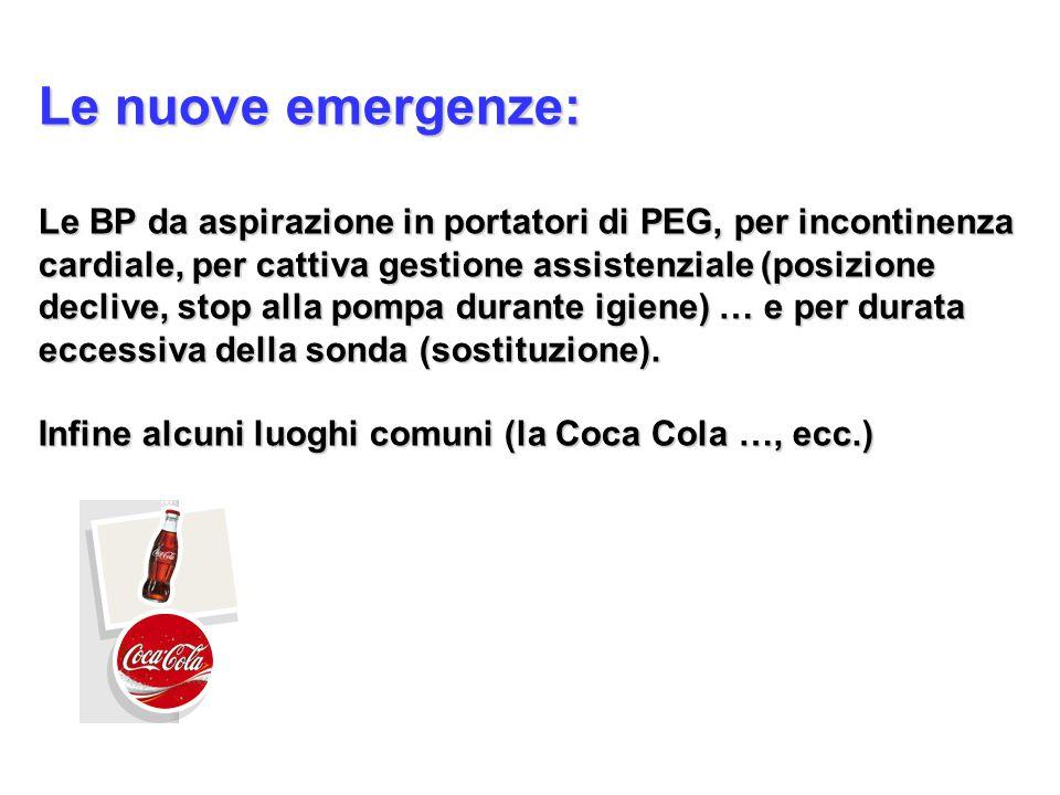 Le nuove emergenze: Le BP da aspirazione in portatori di PEG, per incontinenza cardiale, per cattiva gestione assistenziale (posizione declive, stop a
